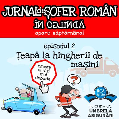 JURNAL DE SOFER ROMAN. EP. 2: Teapa la hingherii de masini